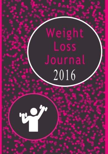9781523399543: Weight Loss Journal 2016: Motivational Daily Notebook Diary For Women: Volume 1 (Weight Loss Journals)