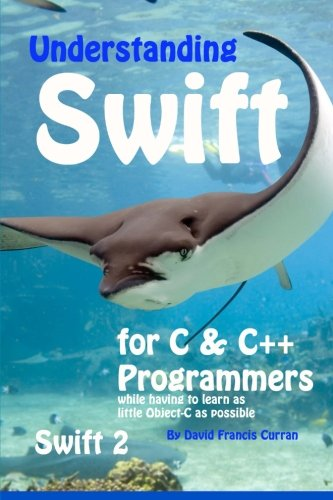 9781523400386: Understanding Swift: for C and C++ Programmers while having to learn as little Object-C as possible: Swift 2
