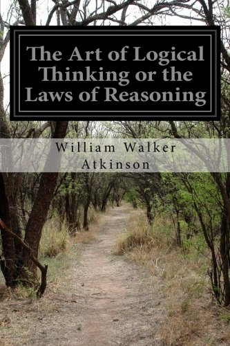 9781523402984: The Art of Logical Thinking or the Laws of Reasoning