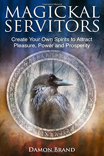 9781523403462: Magickal Servitors: Create Your Own Spirits to Attract Pleasure, Power and Prosperity