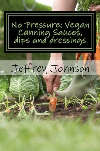 9781523403509: No Pressure: Vegan Canning Sauces, dips and dressings