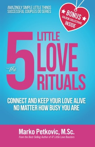 9781523404506: The 5 Little Love Rituals: Connect and Keep Your Love Alive No Matter How Busy You Are (Amazingly Simple Little Things Successful Couples Do Series) (Volume 2)