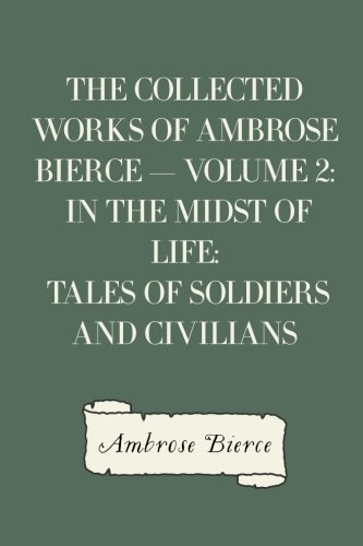 9781523404544: The Collected Works of Ambrose Bierce — Volume 2: In the Midst of Life: Tales of Soldiers and Civilians