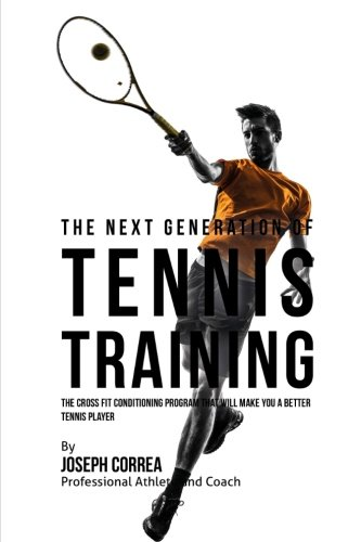 9781523406005: The Next Generation of Tennis Training: The Cross Fit Conditioning Program That Will Make You a Better Tennis Player