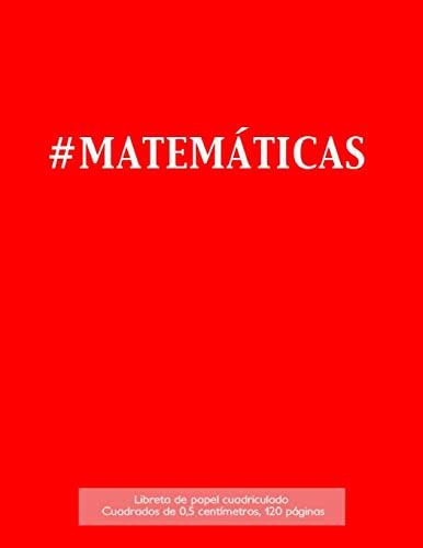 9781523406883: #MATEMÁTICAS Libreta de papel cuadriculado, cuadrados de 0,5 centémetros, 120 páginas: Libreta 21,59 x 27,94 cm, perfecta para la asignatura de ... o incluso como diario. (Spanish Edition)
