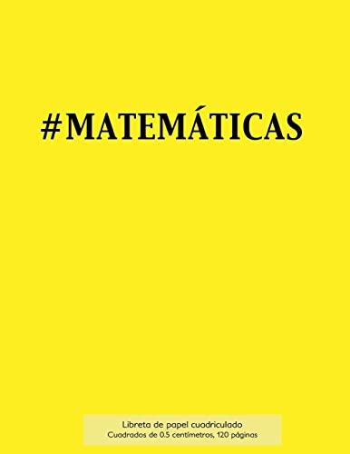 9781523406982: #MATEMÁTICAS Libreta de papel cuadriculado, cuadrados de 0,5 centémetros, 120 páginas: Libreta 21,59 x 27,94 cm, perfecta para la asignatura de ... o incluso como diario. (Spanish Edition)