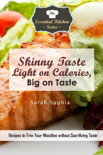 9781523407460: Skinny Taste - Light on Calories, Big on Taste: Recipes to Trim Your Waistline without Sacrificing Taste (The Essential Kitchen Series)