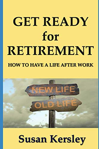 9781523409303: Get Ready for Retirement: How to have a Life After Work