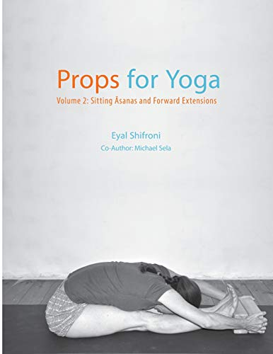 9781523409587: Props for Yoga - Volume 2: Sitting Asanas and Forward Extensions