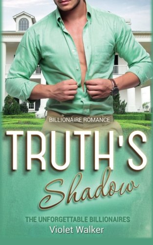 9781523411597: Billionaire Romance: Truth's Shadow ((Young Adult Rich Alpha Male Billionaire Romance) (The Unforgettable Southern Billionaires Book 1)) (Volume 1)