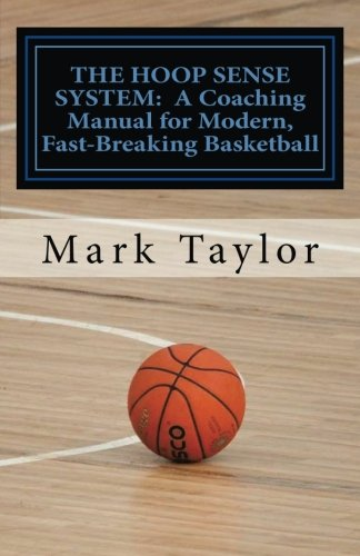 9781523413607: The Hoop Sense System: A Coaching Manual for Modern, Fast-Breaking Basketball: Jumpstart your ordinary and uninspiring coaching philosophy with ... by an attacking, risk-taking defense