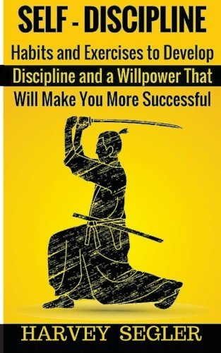 9781523415700: Self-Discipline: Habits and Exercises to Develop Discipline and a Willpower That Will Make You More Successful