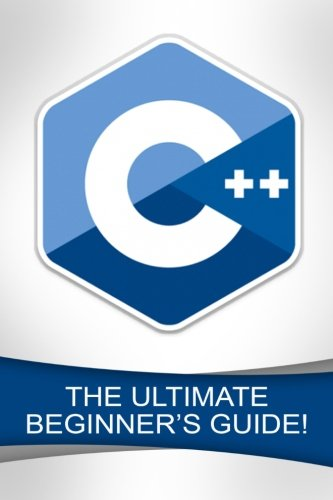 9781523416929: C++: The Ultimate Beginner's Guide!