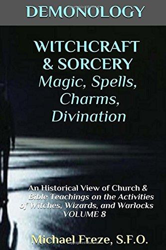 Demonology Witchcraft Sorcery Magic, Spells, Divination: An: Michael Freze