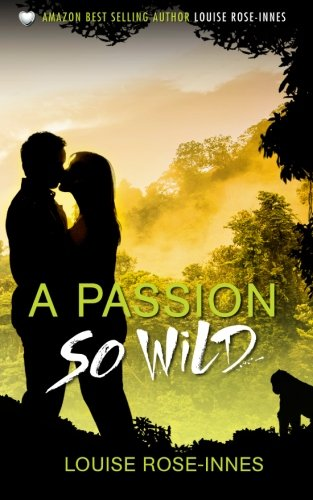 A Passion So Wild (Paperback): Louise Rose-Innes