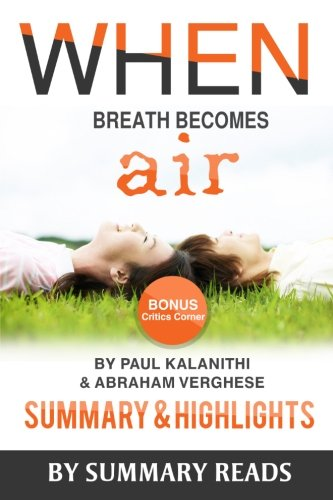 9781523432066: When Breath Becomes Air: by Paul Kalanithi and Abraham Verghese | Summary & Highlights with BONUS Critics Corner