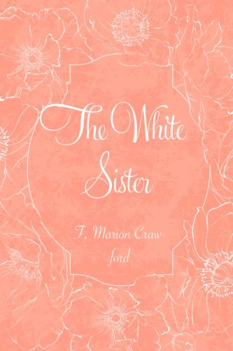 The White Sister: F. Marion Crawford