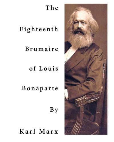 9781523435098: The Eighteenth Brumaire of Louis Bonaparte: One of Karl Marx' most Profound and most Brilliant Monographs