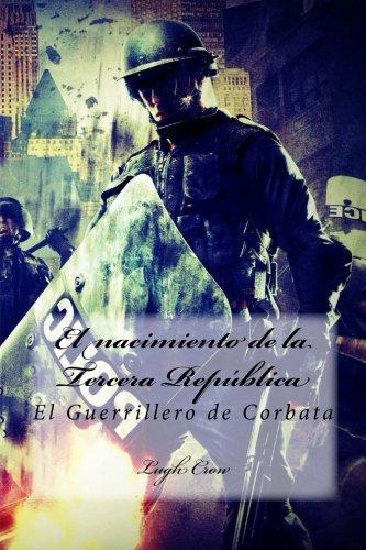9781523435814: El nacimiento de la Tercera Republica: El Guerrillero de Corbata