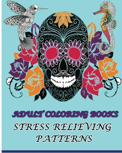 9781523436729: Adult Coloring Books Stress Relieving Patterns: Stress Relieving Animal & Sugar Skull Designs
