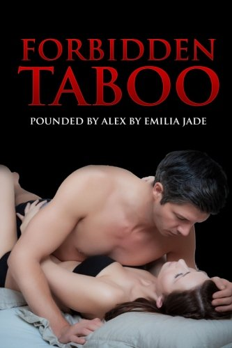 Forbidden Taboo: Pounded by Alex: Alex and Sara Taboo Romance Bundle (And Three Bonus Stories!!!): ...