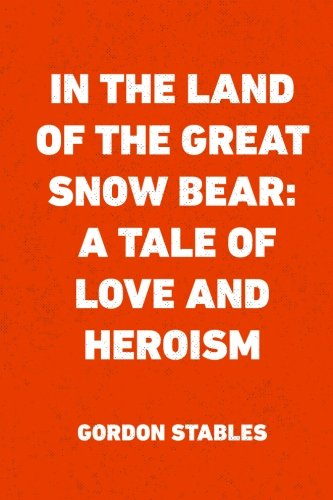 9781523440856: In the Land of the Great Snow Bear: A Tale of Love and Heroism
