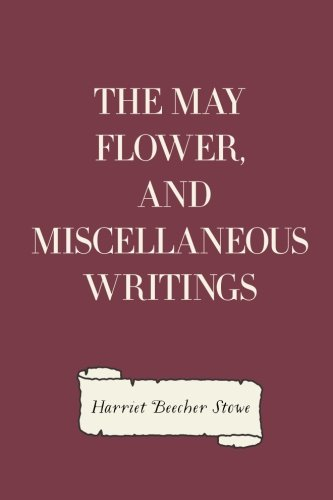 9781523441327: The May Flower, and Miscellaneous Writings