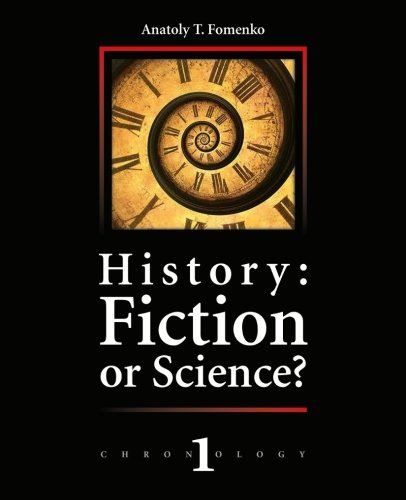 9781523443802: History: Fiction or Science?: Dating methods as offered by mathematical statistics, eclipses and zodiacs: Volume 1 (Chronology)