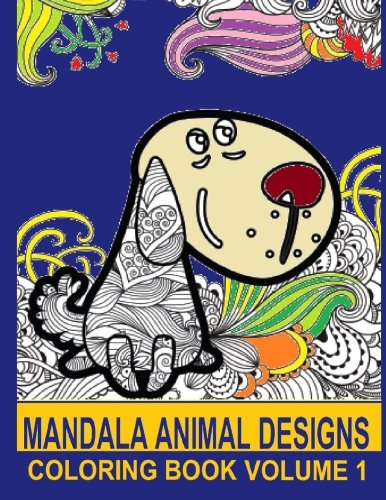 9781523445639: Mandala Animal Designs: Coloring Book Volume 1 of Animal Images integrated with Mandala Designs - One sided pages to help prevent wet marker or wet ... Hours of fun for relaxing. Good for all ages!
