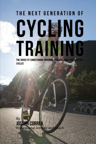 9781523446315: The Next Generation of Cycling Training: The Cross Fit Conditioning Program That Will Make You a Better Cyclist