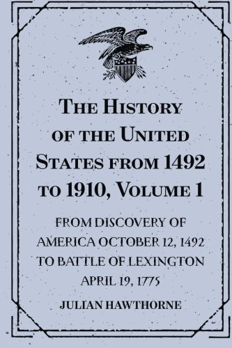 9781523446568: The History of the United States from 1492 to 1910, Volume 1 : From Discovery of America October 12, 1492 to Battle of Lexington April 19, 1775