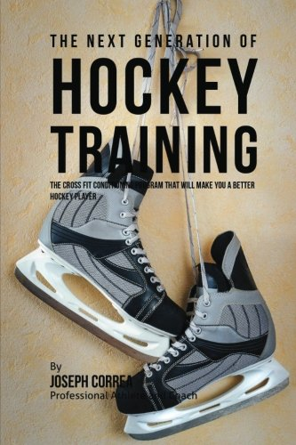 9781523451845: The Next Generation of Hockey Training: The Cross Fit Conditioning Program That Will Make You a Better Hockey Player