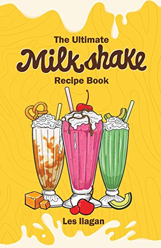 9781523452149: The Ultimate MILKSHAKE RECIPE BOOK