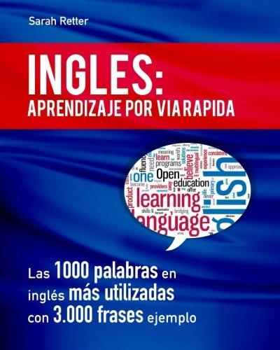 9781523453795: Ingles: Aprendizaje por Via Rapida: Las 1000 palabras en inglés más utilizadas con 3.000 frases ejemplo