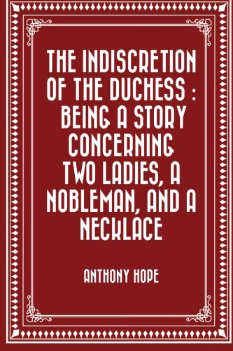 9781523454297: The Indiscretion of the Duchess : Being a Story Concerning Two Ladies, a Nobleman, and a Necklace