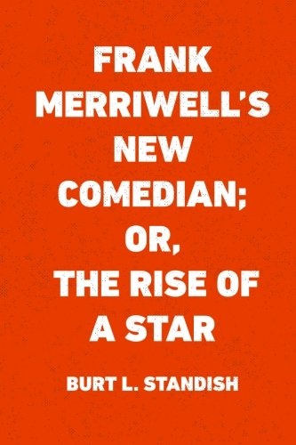 9781523456642: Frank Merriwell's New Comedian; Or, The Rise of a Star