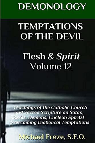 9781523456710: DEMONOLOGY TEMPTATIONS OF THE DEVIL Flesh & Spirit: Satan, Demons, & Evil Spirits (The Demonology Series) (Volume 12)