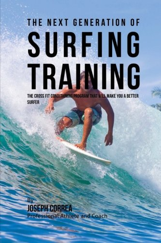 9781523458936: The Next Generation of Surfing Training: The Cross Fit Conditioning Program That Will Make You a Better Surfer