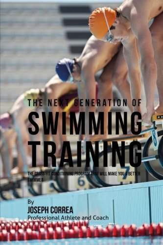 9781523459407: The Next Generation of Swimming Training: The Cross Fit Conditioning Program That Will Make You a Better Swimmer