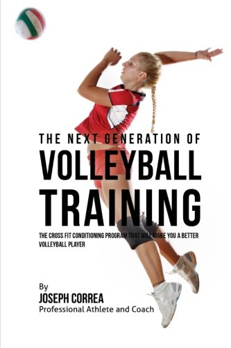 9781523459902: The Next Generation of Volleyball Training: The Cross Fit Conditioning Program That Will Make You a Better Volleyball Player