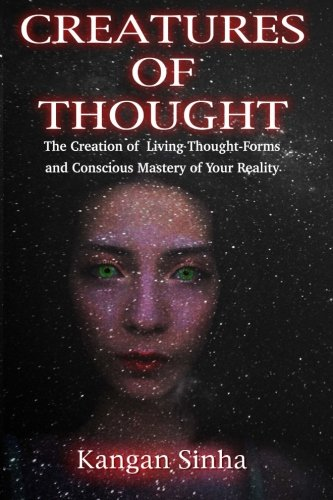 9781523461790: Creatures of Thought: The Creation of Living Thought-Forms And The Mastery of Your Reality
