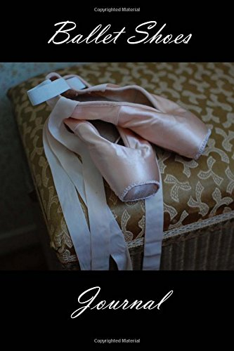 9781523465774: The Ballet Shoes Journal: 150 page lined notebook/diary
