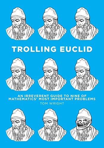 9781523466467: Trolling Euclid: An Irreverent Guide to Nine of Mathematics' Most Important Problems