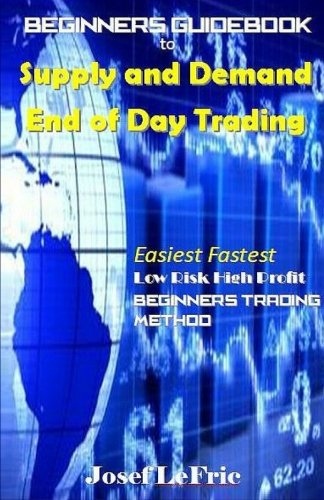 9781523467372: Beginners Guidebook to Supply and Demand End of Day Trading