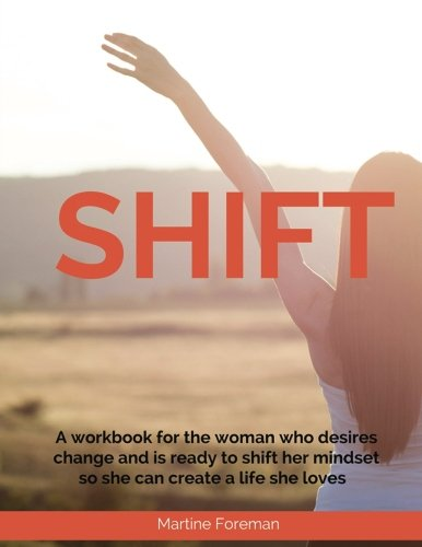 9781523467761: Shift: A Workbook For the Woman Who Desires Change and is Ready to Shift Her Mindset So She Can Create a Life She Loves
