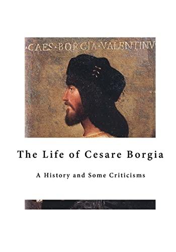 9781523468157: The Life of Cesare Borgia: A History and Some Criticisms