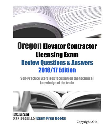 9781523469758: Oregon Elevator Contractor Licensing Exam Review Questions & Answers 2016/17 Edition: Self-Practice Exercises focusing on the technical knowledge of the trade