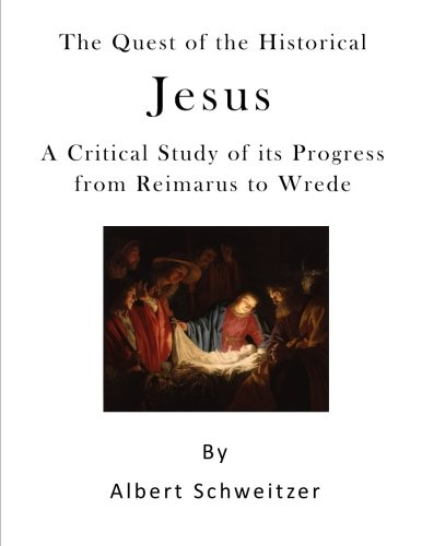 9781523470662: The Quest of the Historical Jesus: A Critical Study of its Progress from Reimarus to Wrede