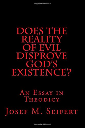 9781523472420: Does the Reality of Evil Disprove God's Existence?: An Essay in Theodicy: Volume 4 (Realist Phenomenological Philosophy: Philosophical Studies of the ... Instituto de Filosof?a Edith Stein, Granada.)
