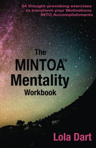 The MINTOA Mentality: 54 thought-provoking exercises to transform your Motivations INTO ...